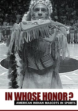 In Whose Honor? - American Indian Mascots in Sports