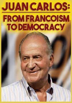 Juan Carlos - From Francoism to Democracy in Spain